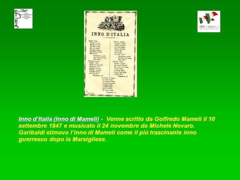 Inno d'Italia (Inno di Mameli) - Venne scritto da Goffredo Mameli il 10 settembre 1847 e musicato il 24 novembre da Michele Novaro.