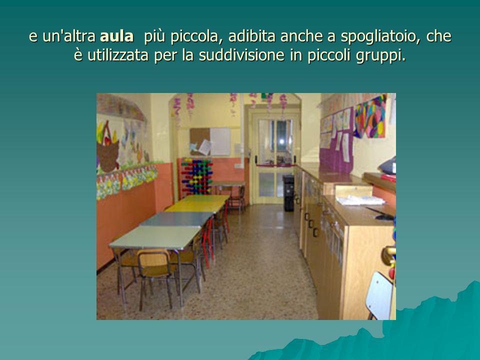 e un altra aula più piccola, adibita anche a spogliatoio, che è utilizzata per la suddivisione in piccoli gruppi.