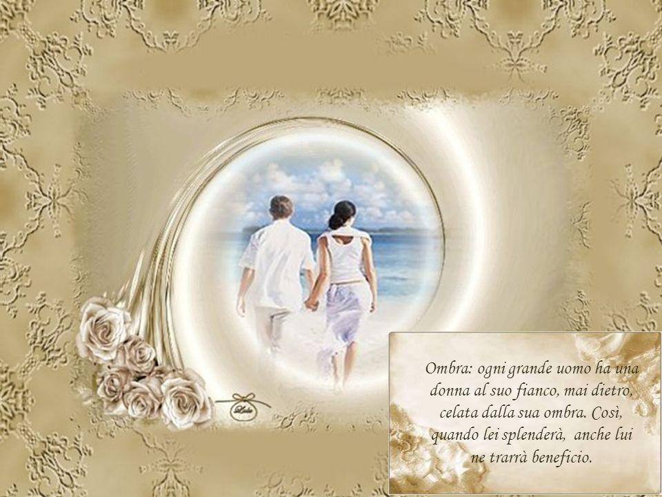 Ombra: ogni grande uomo ha una donna al suo fianco, mai dietro, celata dalla sua ombra.