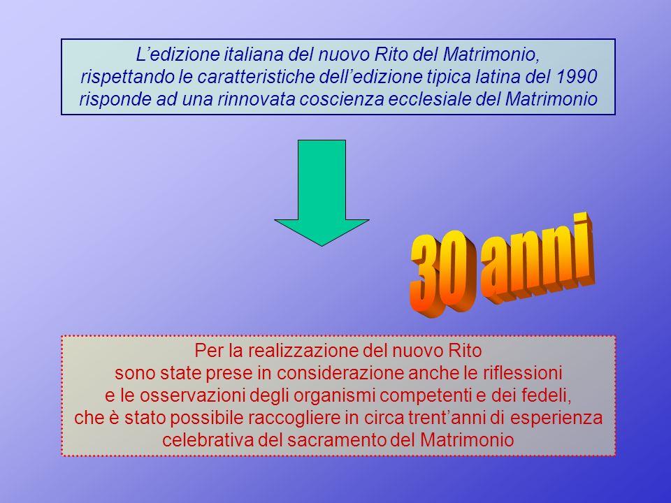 L'edizione italiana del nuovo Rito del Matrimonio, rispettando le caratteristiche dell'edizione tipica latina del 1990 risponde ad una rinnovata coscienza ecclesiale del Matrimonio