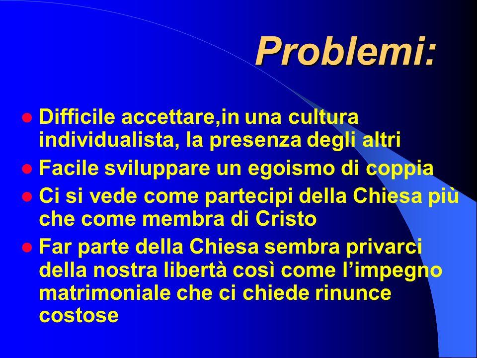 Problemi: Difficile accettare,in una cultura individualista, la presenza degli altri. Facile sviluppare un egoismo di coppia.