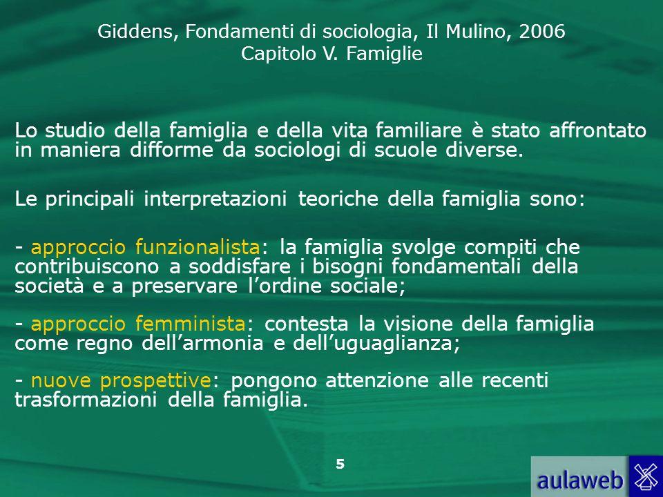 Lo studio della famiglia e della vita familiare è stato affrontato in maniera difforme da sociologi di scuole diverse.