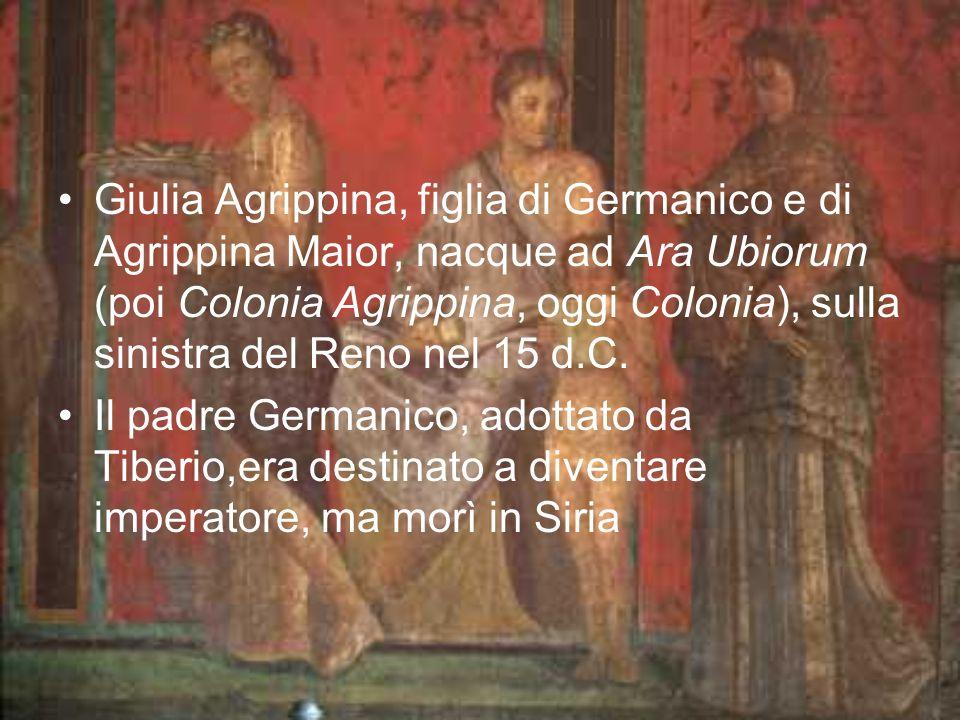 Giulia Agrippina, figlia di Germanico e di Agrippina Maior, nacque ad Ara Ubiorum (poi Colonia Agrippina, oggi Colonia), sulla sinistra del Reno nel 15 d.C.