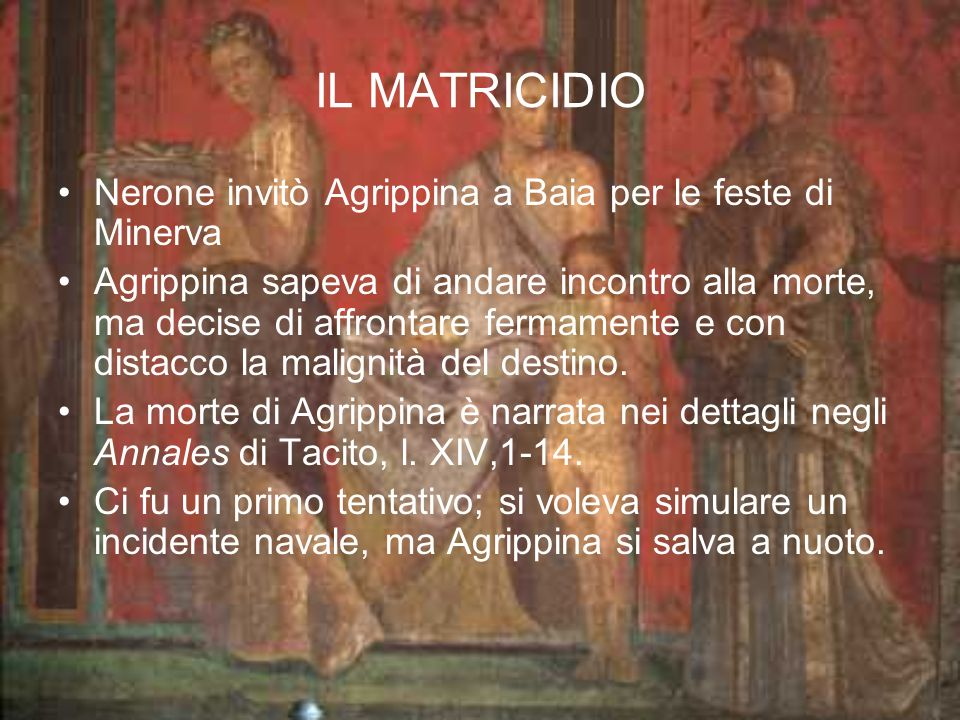 IL MATRICIDIO Nerone invitò Agrippina a Baia per le feste di Minerva