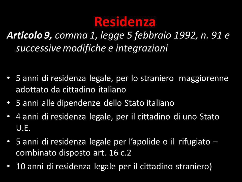 Residenza Articolo 9, comma 1, legge 5 febbraio 1992, n. 91 e successive modifiche e integrazioni.