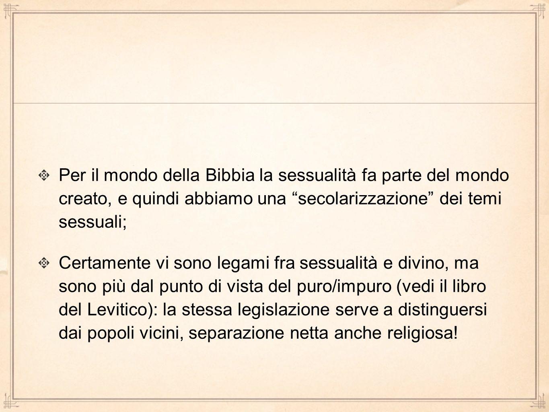 Per il mondo della Bibbia la sessualità fa parte del mondo creato, e quindi abbiamo una secolarizzazione dei temi sessuali;