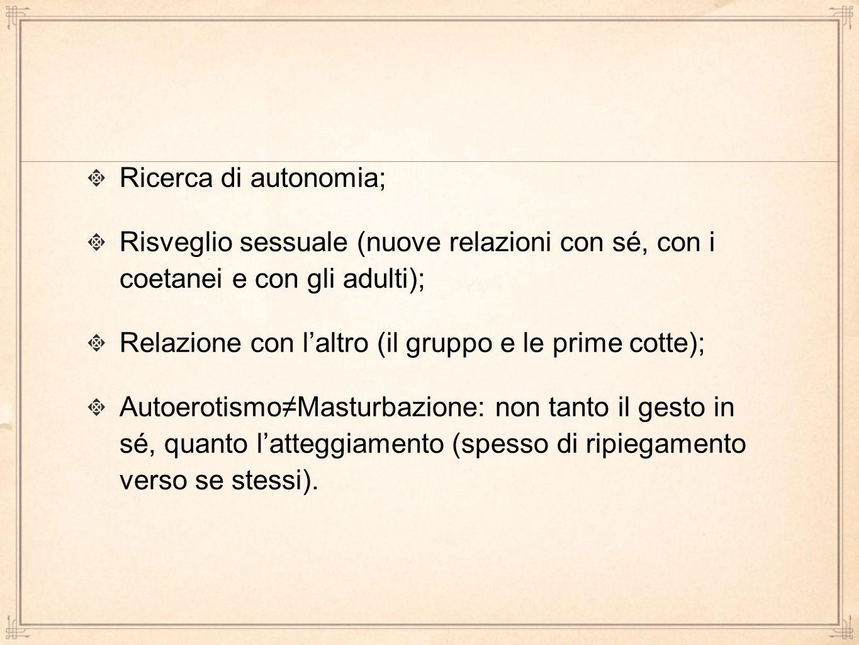 Ricerca di autonomia; Risveglio sessuale (nuove relazioni con sé, con i coetanei e con gli adulti);