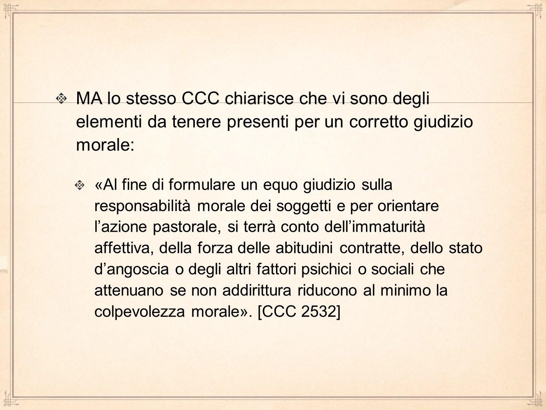 MA lo stesso CCC chiarisce che vi sono degli elementi da tenere presenti per un corretto giudizio morale: