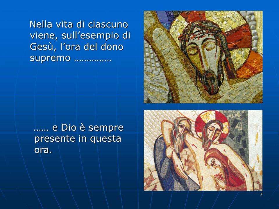 Nella vita di ciascuno viene, sull'esempio di Gesù, l'ora del dono supremo ……………