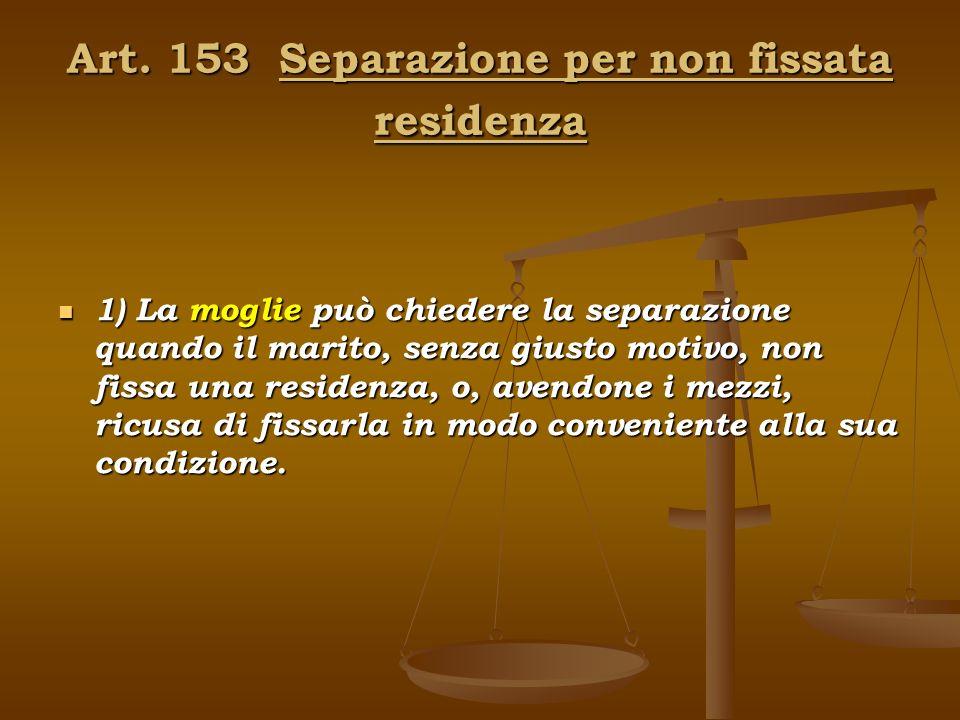 Art. 153 Separazione per non fissata residenza