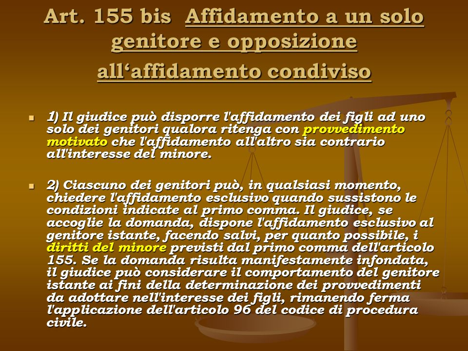 Art. 155 bis Affidamento a un solo genitore e opposizione all'affidamento condiviso