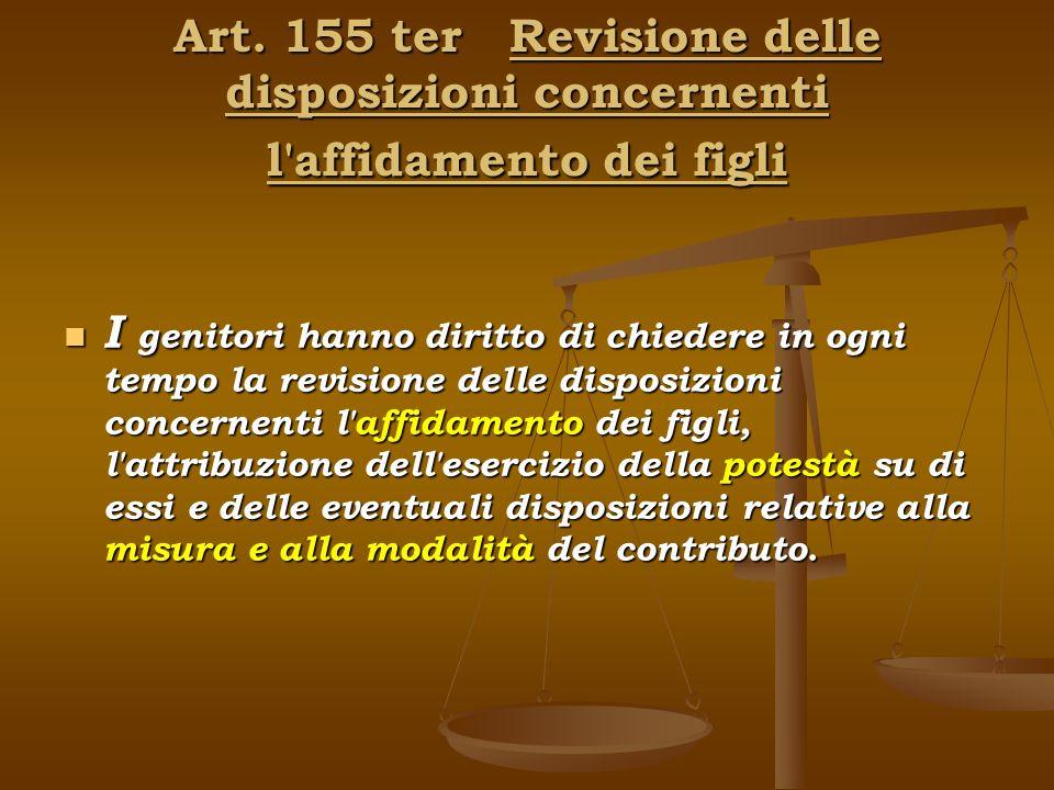 Art. 155 ter Revisione delle disposizioni concernenti l affidamento dei figli