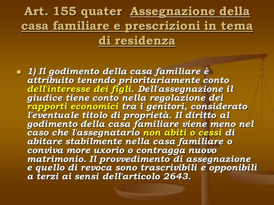 Art. 155 quater Assegnazione della casa familiare e prescrizioni in tema di residenza