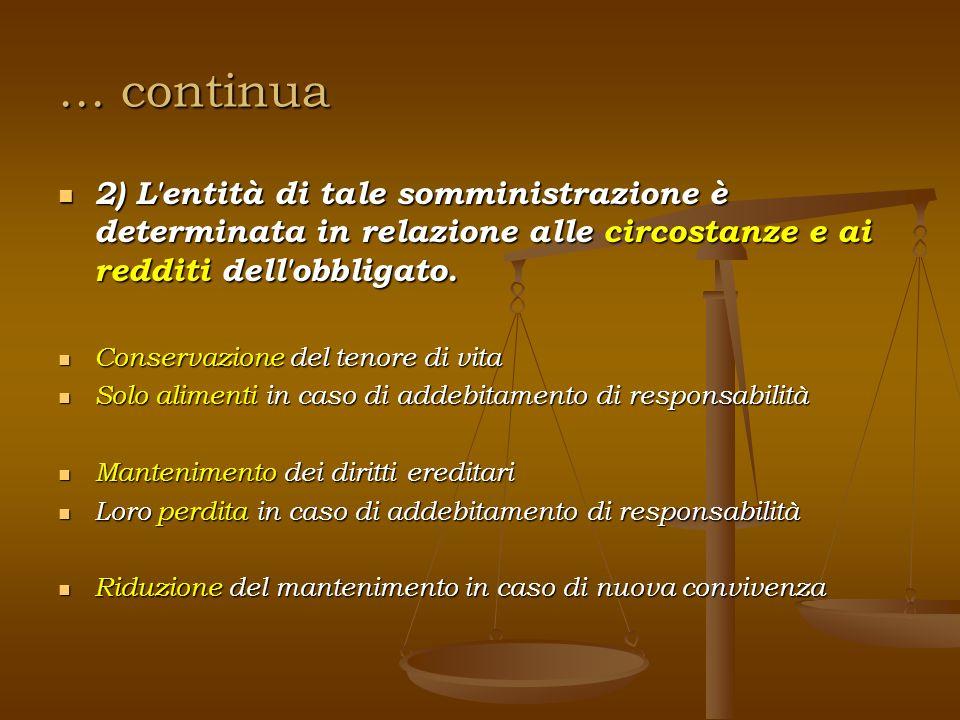 … continua 2) L entità di tale somministrazione è determinata in relazione alle circostanze e ai redditi dell obbligato.