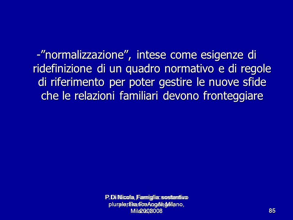 - normalizzazione , intese come esigenze di ridefinizione di un quadro normativo e di regole di riferimento per poter gestire le nuove sfide che le relazioni familiari devono fronteggiare