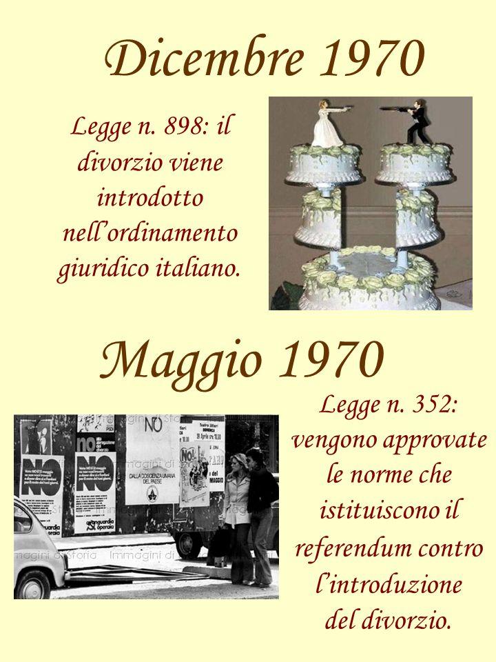 Dicembre 1970 Legge n. 898: il divorzio viene introdotto nell'ordinamento giuridico italiano. Maggio 1970.