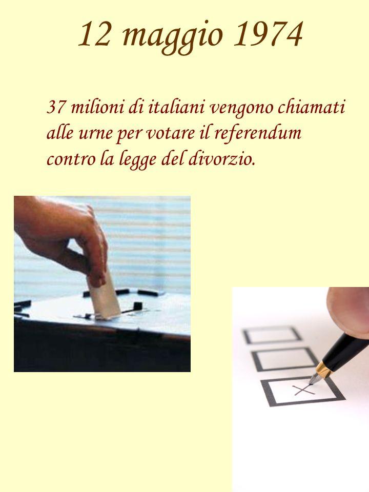 12 maggio 1974 37 milioni di italiani vengono chiamati alle urne per votare il referendum contro la legge del divorzio.