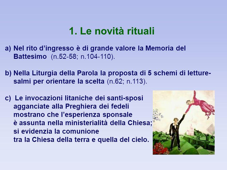 1. Le novità rituali a) Nel rito d'ingresso è di grande valore la Memoria del Battesimo (n.52-58; n.104-110).