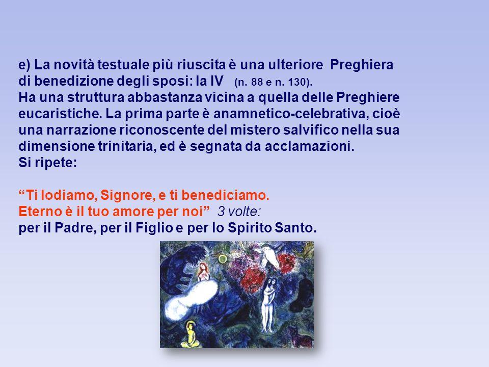 e) La novità testuale più riuscita è una ulteriore Preghiera di benedizione degli sposi: la IV (n. 88 e n. 130).