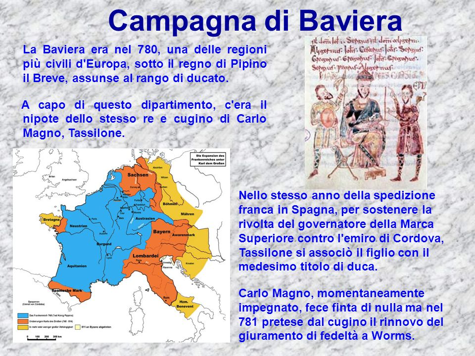Campagna di Baviera La Baviera era nel 780, una delle regioni più civili d Europa, sotto il regno di Pipino il Breve, assunse al rango di ducato.