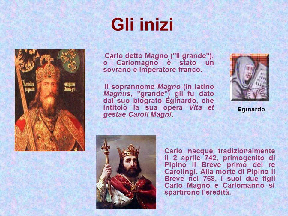 Gli iniziCarlo detto Magno ( Il grande ), o Carlomagno è stato un sovrano e imperatore franco.