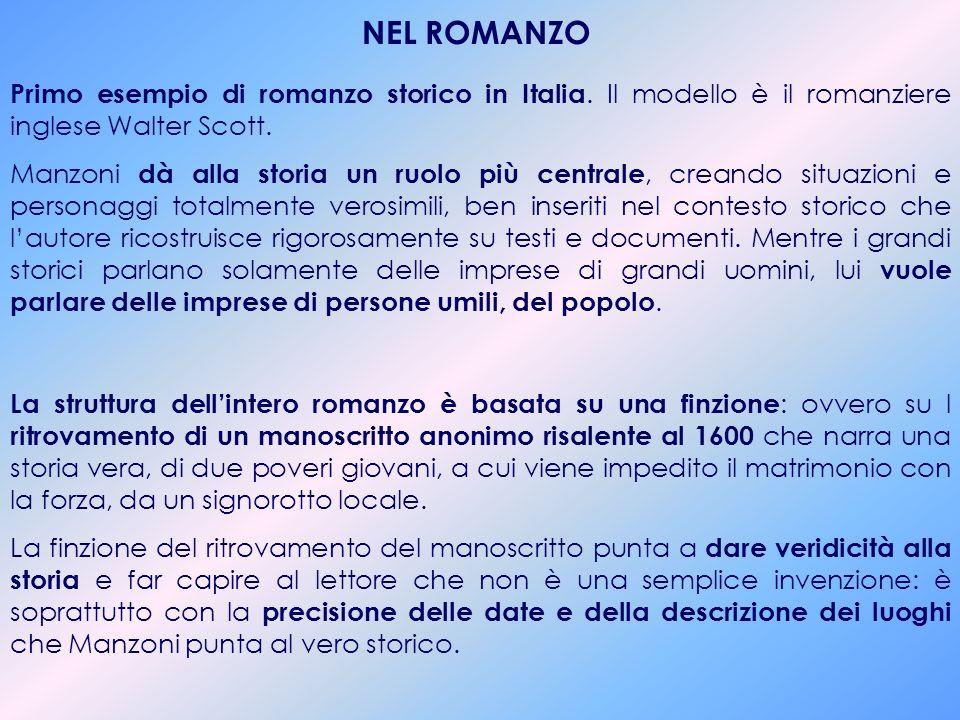 NEL ROMANZO Primo esempio di romanzo storico in Italia. Il modello è il romanziere inglese Walter Scott.