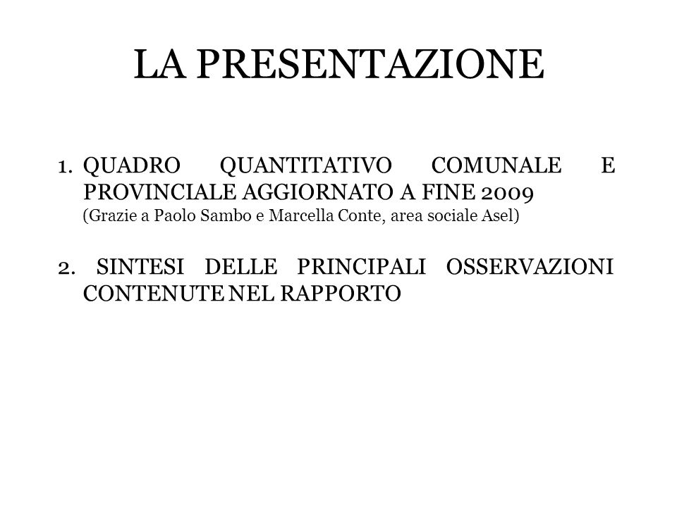 LA PRESENTAZIONEQUADRO QUANTITATIVO COMUNALE E PROVINCIALE AGGIORNATO A FINE 2009. (Grazie a Paolo Sambo e Marcella Conte, area sociale Asel)