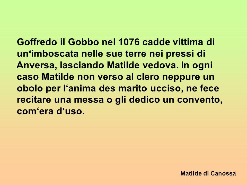 Goffredo il Gobbo nel 1076 cadde vittima di un'imboscata nelle sue terre nei pressi di Anversa, lasciando Matilde vedova.