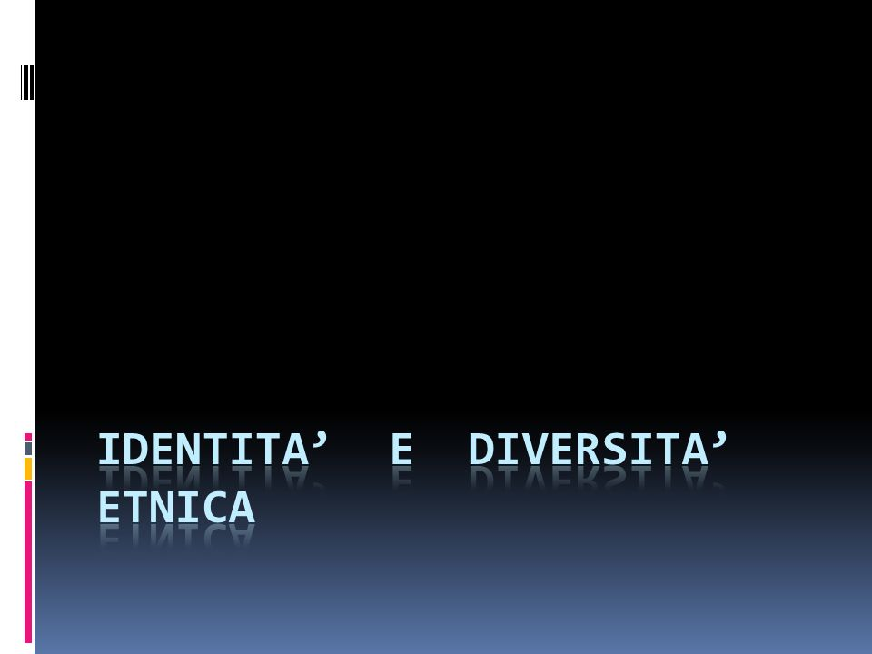 IDENTITA' E DIVERSITA' ETNICA
