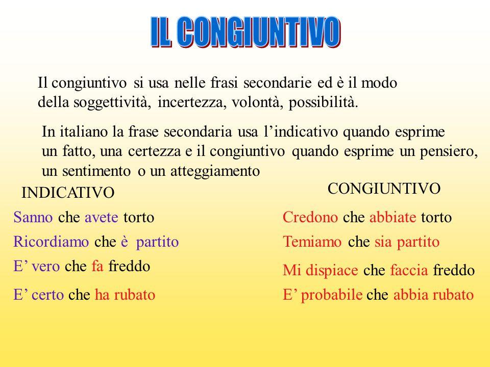 IL CONGIUNTIVO Il congiuntivo si usa nelle frasi secondarie ed è il modo. della soggettività, incertezza, volontà, possibilità.