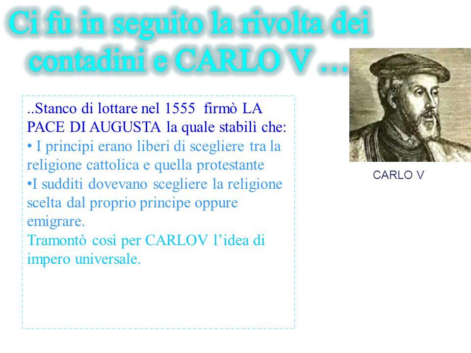 Ci fu in seguito la rivolta dei contadini e CARLO V …