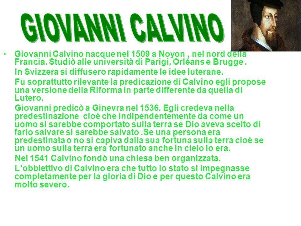 GIOVANNI CALVINO Giovanni Calvino nacque nel 1509 a Noyon , nel nord della Francia. Studiò alle università di Parigi, Orléans e Brugge .