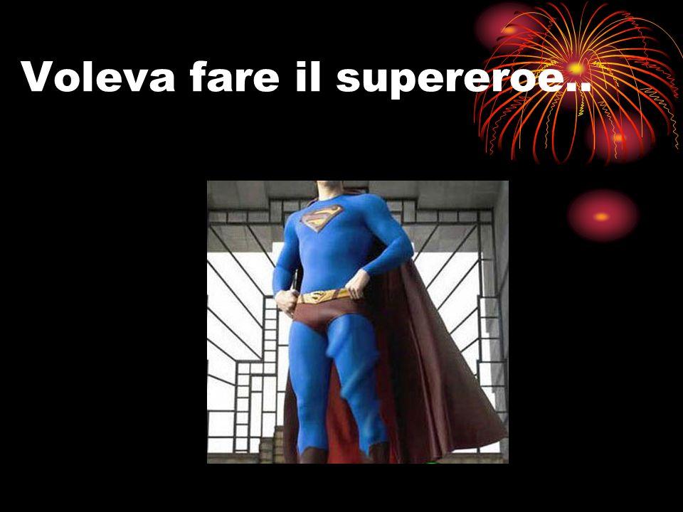 Voleva fare il supereroe..