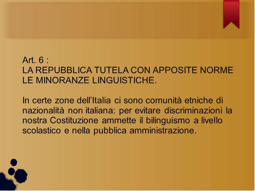 Art. 6 : LA REPUBBLICA TUTELA CON APPOSITE NORME LE MINORANZE LINGUISTICHE.