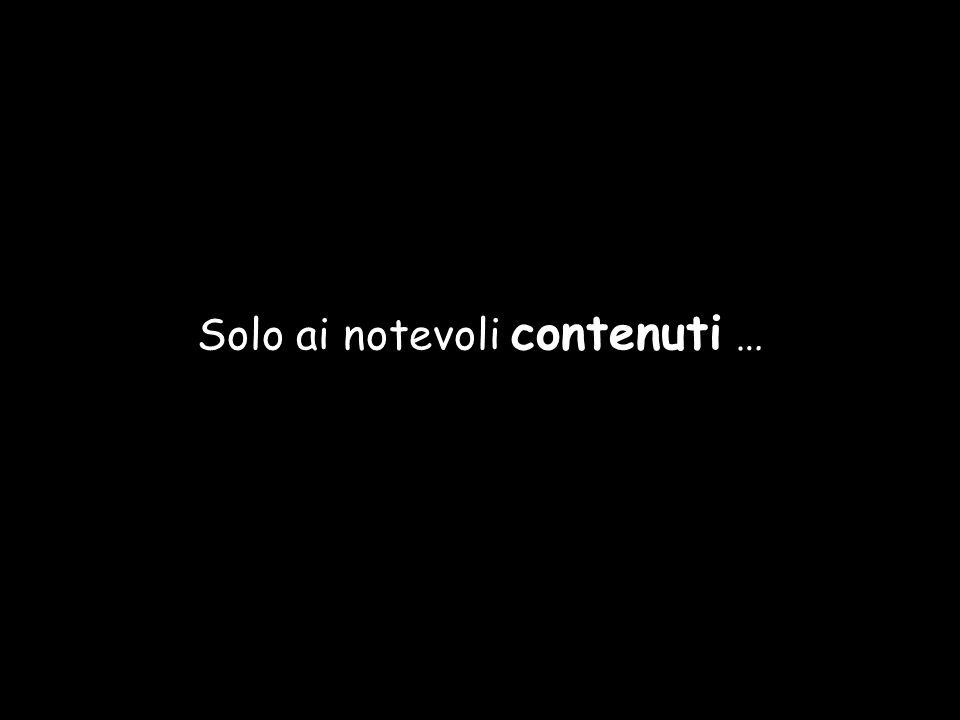 Solo ai notevoli contenuti …