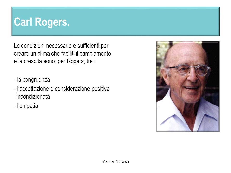 Carl Rogers. Le condizioni necessarie e sufficienti per creare un clima che faciliti il cambiamento e la crescita sono, per Rogers, tre :