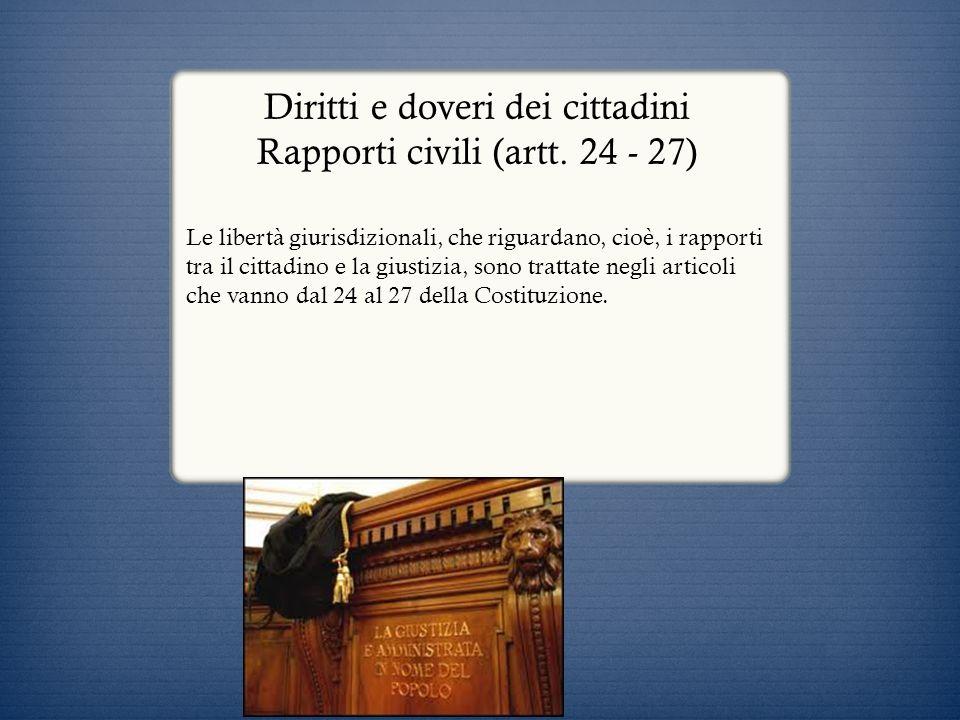 Diritti e doveri dei cittadini Rapporti civili (artt. 24 - 27)