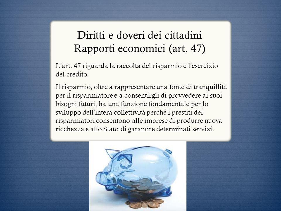 Diritti e doveri dei cittadini Rapporti economici (art. 47)