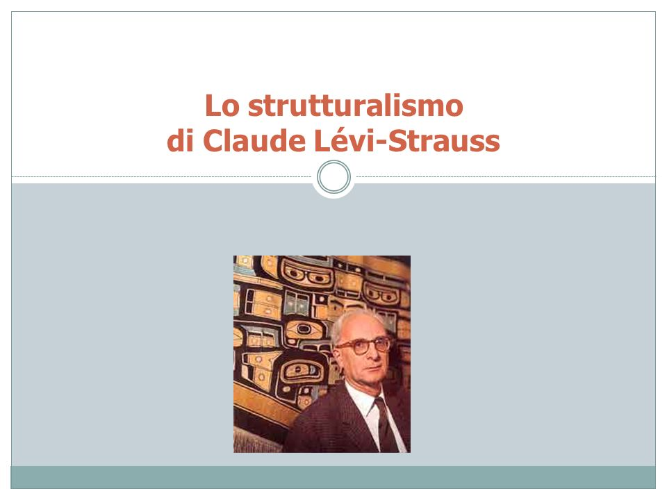 Lo strutturalismo di Claude Lévi-Strauss