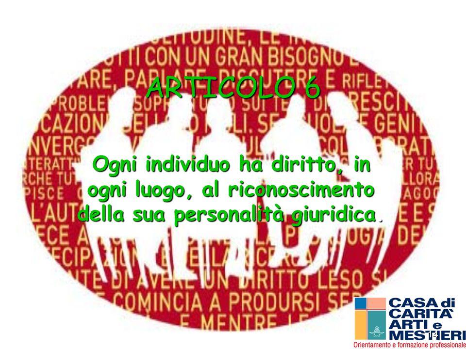 ARTICOLO 6 Ogni individuo ha diritto, in ogni luogo, al riconoscimento della sua personalità giuridica.