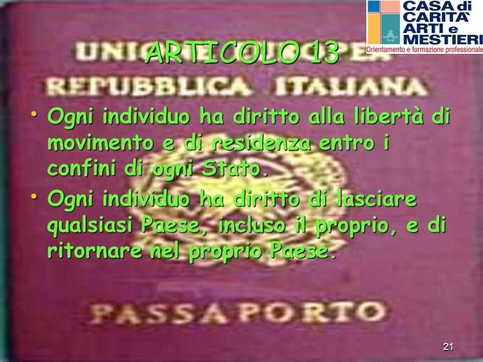 ARTICOLO 13 Ogni individuo ha diritto alla libertà di movimento e di residenza entro i confini di ogni Stato.