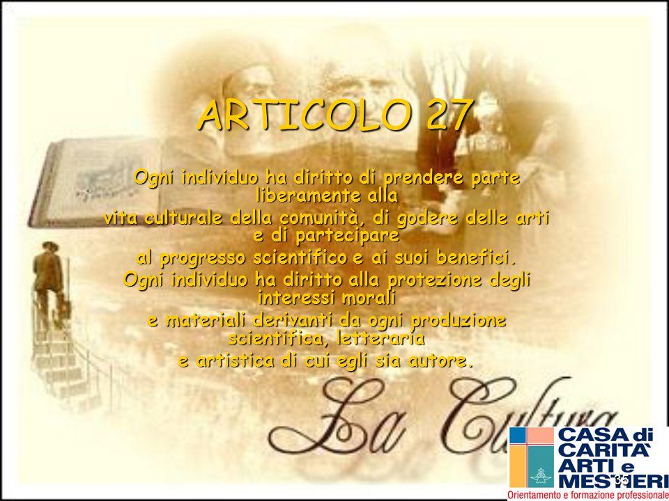 ARTICOLO 27 Ogni individuo ha diritto di prendere parte liberamente alla. vita culturale della comunità, di godere delle arti e di partecipare.