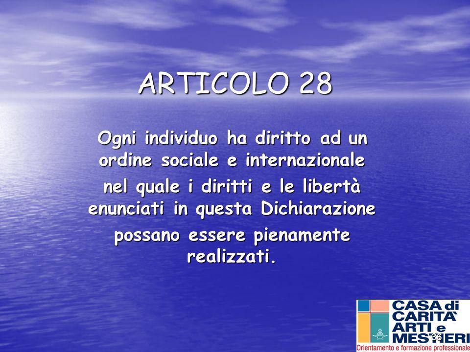 ARTICOLO 28 Ogni individuo ha diritto ad un ordine sociale e internazionale. nel quale i diritti e le libertà enunciati in questa Dichiarazione.