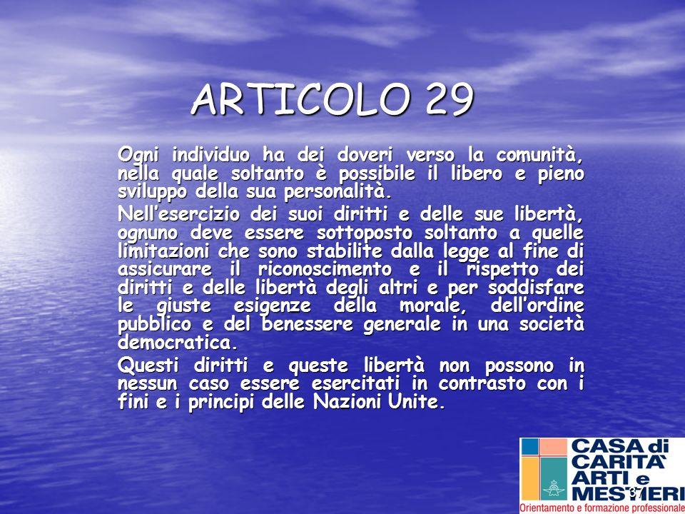 ARTICOLO 29 Ogni individuo ha dei doveri verso la comunità, nella quale soltanto è possibile il libero e pieno sviluppo della sua personalità.