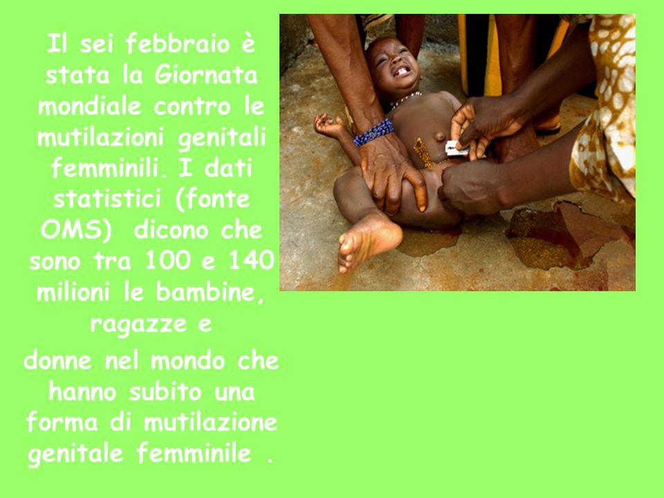 Il sei febbraio è stata la Giornata mondiale contro le mutilazioni genitali femminili. I dati statistici (fonte OMS) dicono che sono tra 100 e 140 milioni le bambine, ragazze e