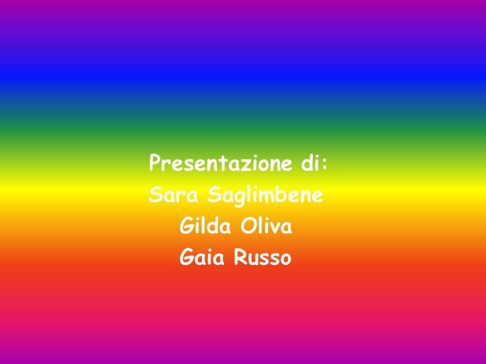 Presentazione di: Sara Saglimbene Gilda Oliva Gaia Russo