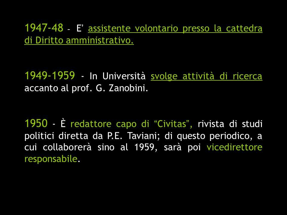 1947-48 - E' assistente volontario presso la cattedra di Diritto amministrativo.