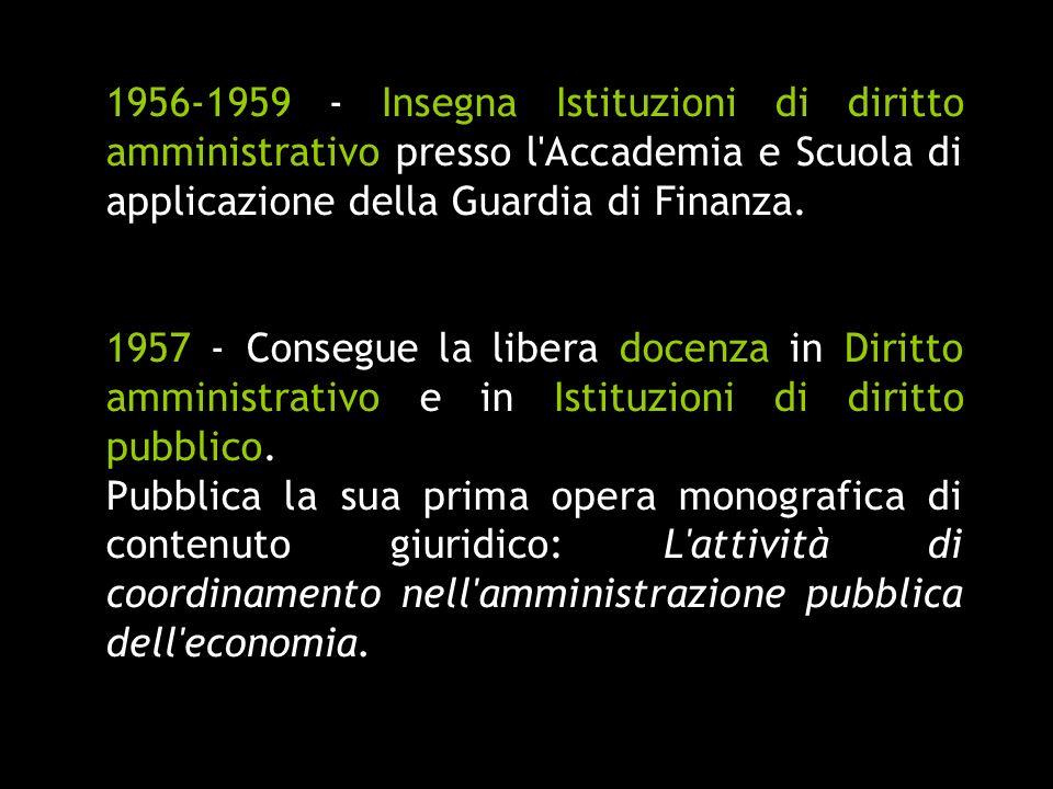 1956-1959 - Insegna Istituzioni di diritto amministrativo presso l Accademia e Scuola di applicazione della Guardia di Finanza.