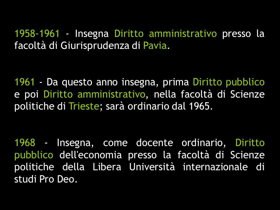 1958-1961 - Insegna Diritto amministrativo presso la facoltà di Giurisprudenza di Pavia.