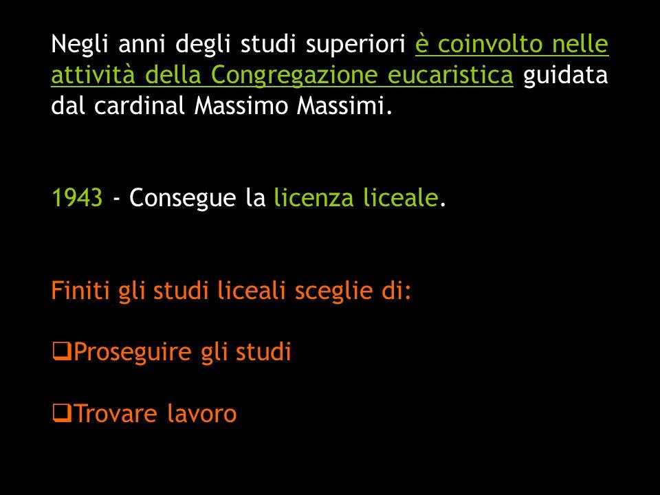 Negli anni degli studi superiori è coinvolto nelle attività della Congregazione eucaristica guidata dal cardinal Massimo Massimi.